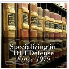 Specializing in DUI Defense Since 1979